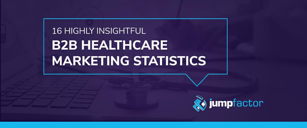 16 Highly Insightful B2B Healthcare Marketing Statistics - Jumpfactor